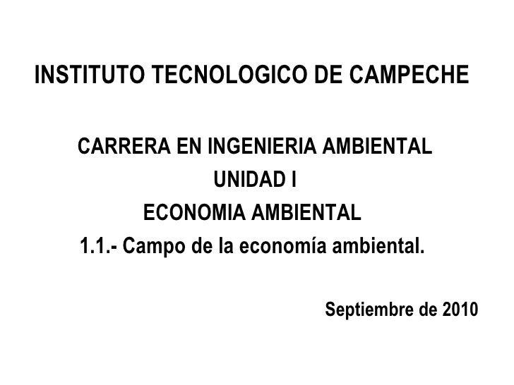 INSTITUTO TECNOLOGICO DE CAMPECHE   CARRERA EN INGENIERIA AMBIENTAL                 UNIDAD I           ECONOMIA AMBIENTAL ...