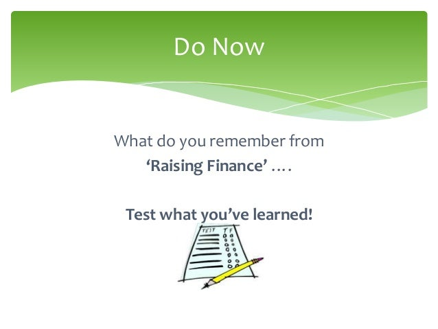 Do NowWhat do you remember from   'Raising Finance' …. Test what you've learned!