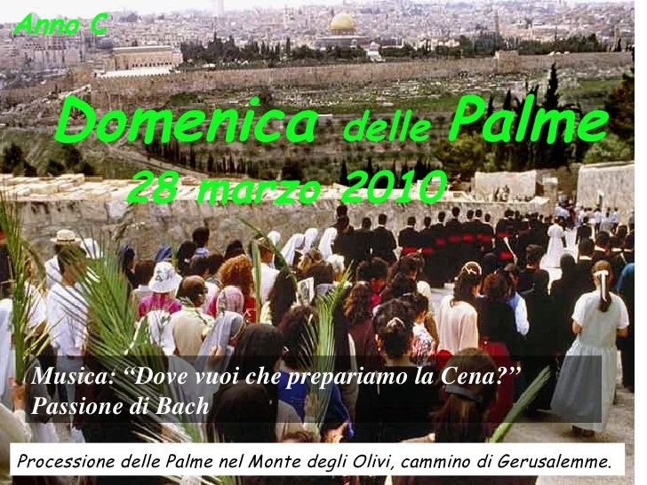 Anno  C  Domenica  delle  Palme 28 marzo 2010   Processione delle Palme nel Monte degli Olivi, cammino di Gerusalemme.   M...