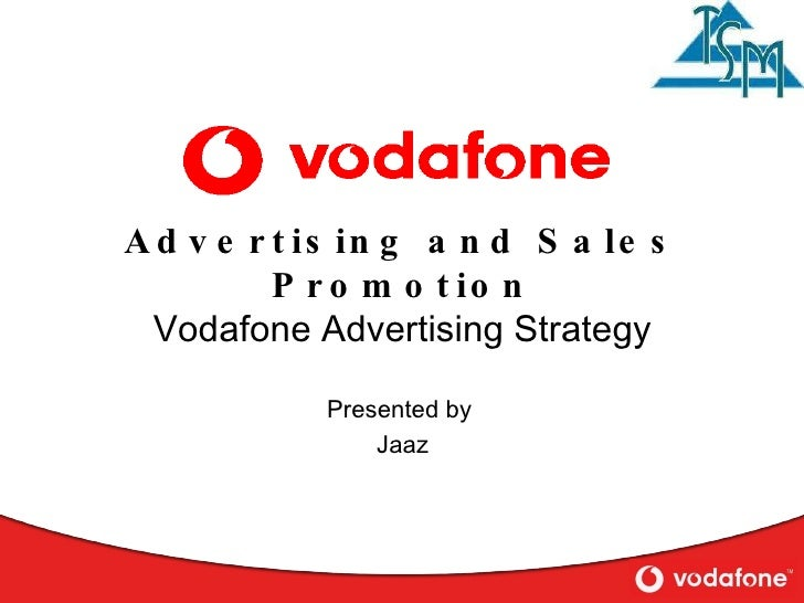 Advertising and Sales Promotion Vodafone Advertising Strategy Presented by  Jaaz