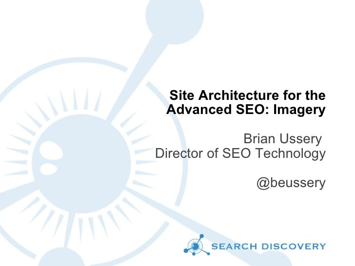 Site Architecture for the Advanced SEO: Imagery Brian Ussery  Director of SEO Technology @beussery