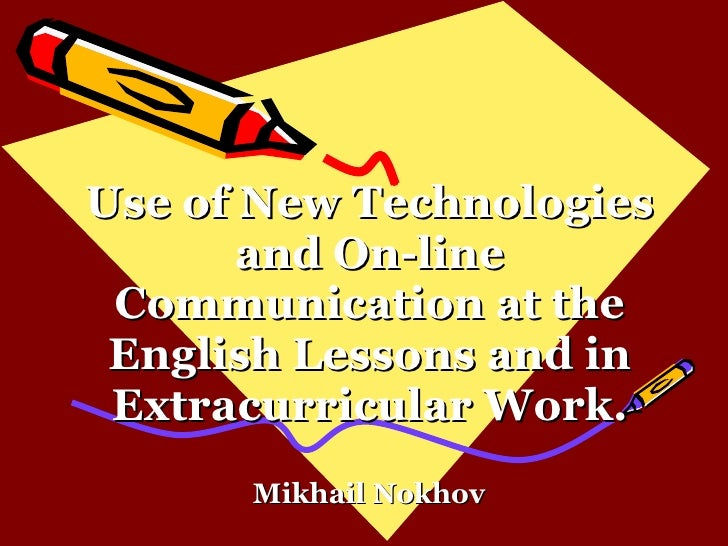 Use of New Technologies and On-line Communication at the English Lessons and in Extracurricular Work. Mikhail Nokhov