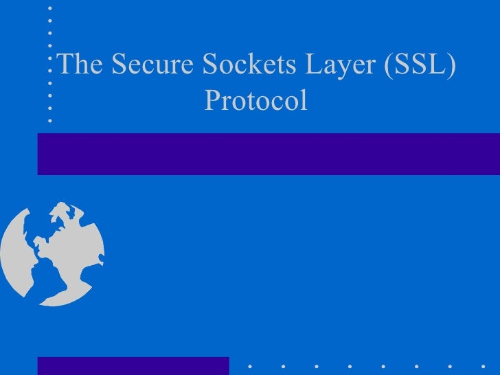 The Secure Sockets Layer (SSL) Protocol