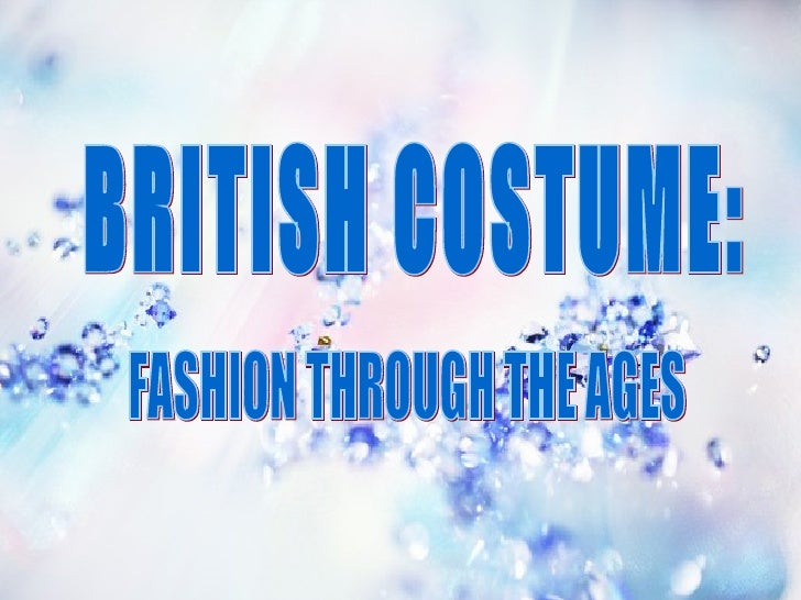 BRITISH COSTUME: FASHION THROUGH THE AGES