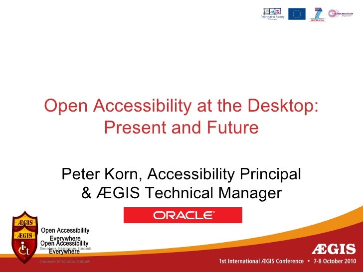 Open Accessibility at the Desktop:       Present and Future    Peter Korn, Accessibility Principal     & ÆGIS Technical Ma...