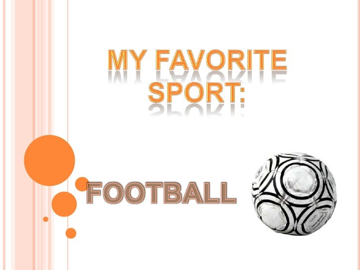 My favorite sport:<br />FOOTBALL<br />