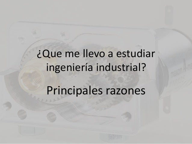 ¿Que me llevo a estudiar ingeniería industrial? Principales razones