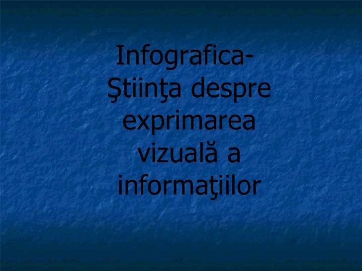 Infografica -  Ştiinţa despre exprimarea vizuală a informaţiilor