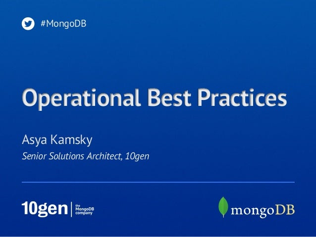 #MongoDBOperational Best PracticesAsya KamskySenior Solutions Architect, 10gen