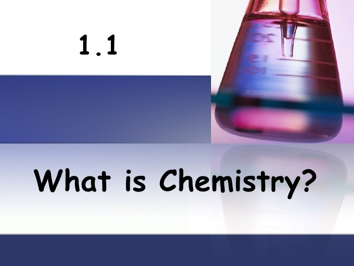 What is Chemistry? 1.1