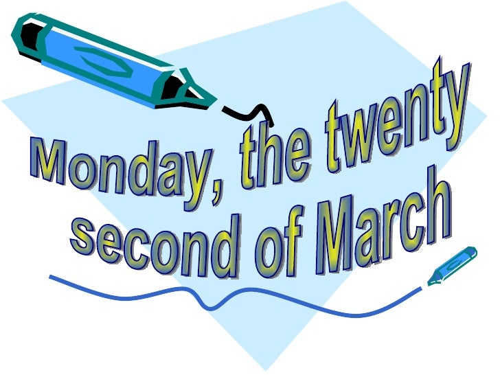 Monday, the twenty second of March