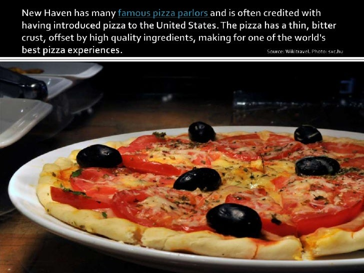New Haven has many famous pizza parlors and is often credited with having introduced pizza to the United States. The pizza...