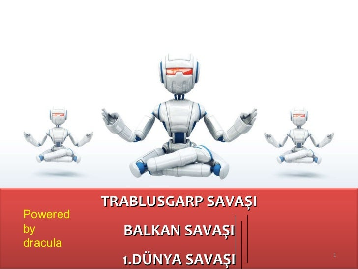 Powered by dracula TRABLUSGARP SAVAŞI BALKAN SAVAŞI 1.DÜNYA SAVAŞI