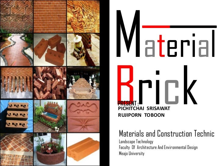 Material <br />Brick<br /> PRESENT :   <br />PICHITCHAI  SRISAWAT<br /> RUJIPORN  TOBOON <br />Materials and Construction ...