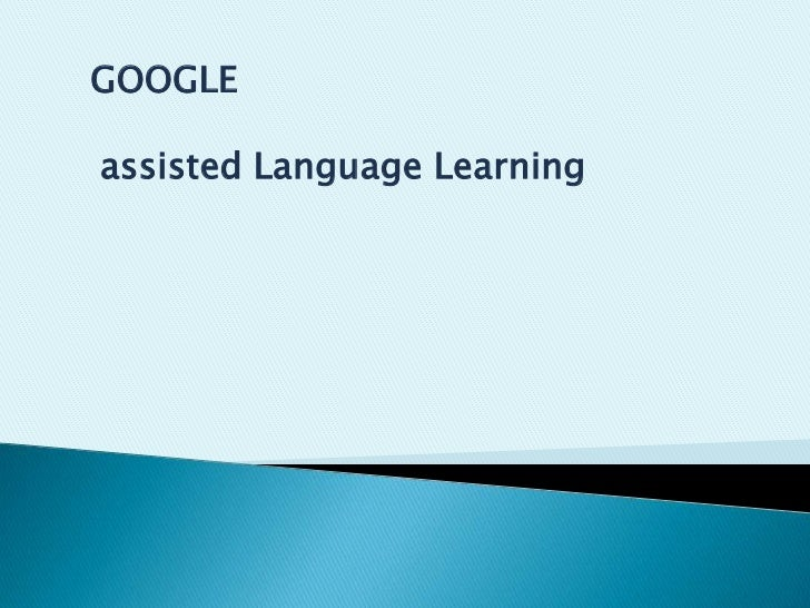 GOOGLE<br />assisted Language Learning<br />