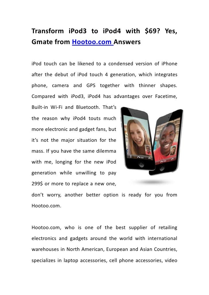 Transform iPod3 to iPod4 with $69? Yes, Gmate from Hootoo.com Answers<br />32004002809875iPod touch can be likened to a co...