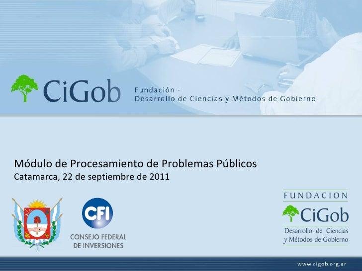 Módulo de Procesamiento de Problemas Públicos Catamarca, 22 de septiembre de 2011