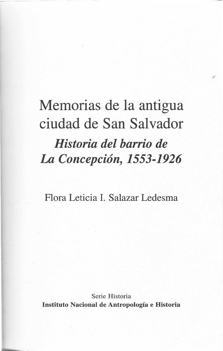 Memorias de la antiguaciudad de San Salvador  Historia del barrio deLa Concepción, 1553-1926                   Serie Histo...