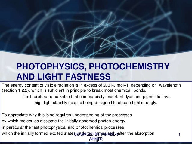 PHOTOPHYSICS, PHOTOCHEMISTRY       AND LIGHT FASTNESSThe energy content of visible radiation is in excess of 200 kJ mol–1,...