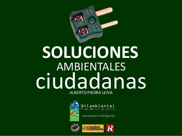 AMBIENTALES  ALBERTO PIEDRA LEIVA  ciudadanas  SOLUCIONES