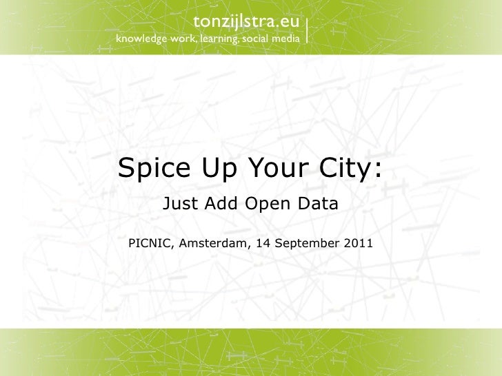 tonzijlstra.euknowledge work, learning, social mediaSpice Up Your City:         Just Add Open Data  PICNIC, Amsterdam, 14 ...