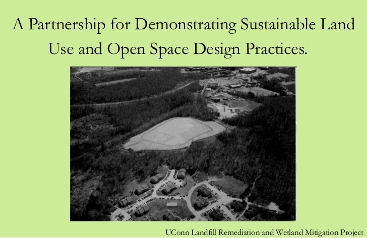 A Partnership for Demonstrating Sustainable Land Use and Open Space Design Practices.   UConn Landfill Remediation and Wet...