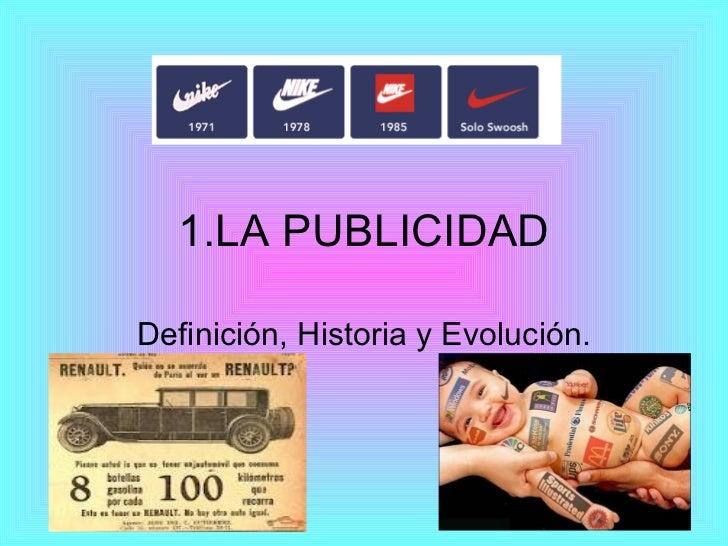 1.LA PUBLICIDAD Definición, Historia y Evolución.