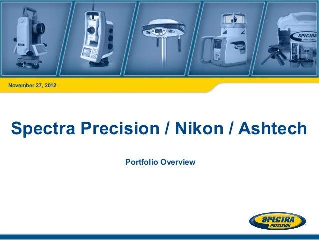 November 27, 2012Spectra Precision / Nikon / Ashtech                    Portfolio Overview
