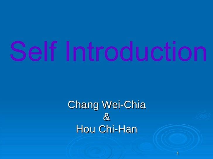 Self Introduction     Chang Wei-Chia           &      Hou Chi-Han                      1