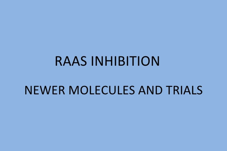RAAS INHIBITIONNEWER MOLECULES AND TRIALS
