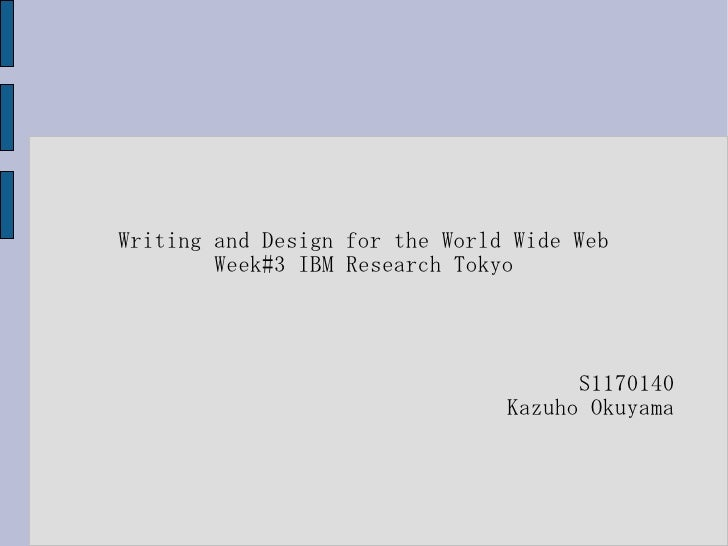 Writing and Design for the World Wide Web        Week#3 IBM Research Tokyo                                      S1170140  ...