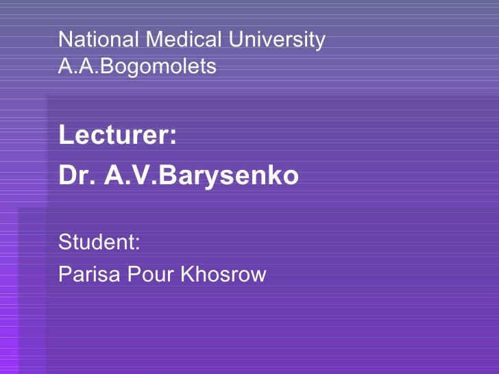 National Medical UniversityA.A.BogomoletsLecturer:Dr. A.V.BarysenkoStudent:Parisa Pour Khosrow