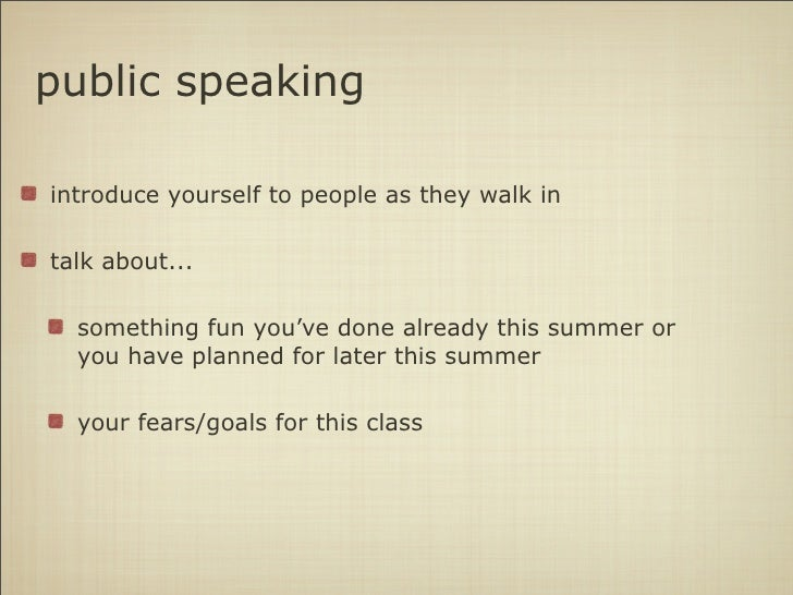 public speakingintroduce yourself to people as they walk intalk about...  something fun you've done already this summer or...