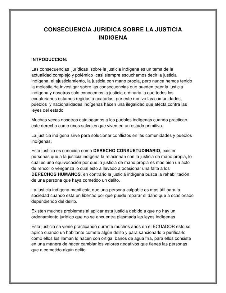 CONSECUENCIA JURIDICA SOBRE LA JUSTICIA                    INDIGENAINTRODUCCION:Las consecuencias jurídicas sobre la justi...