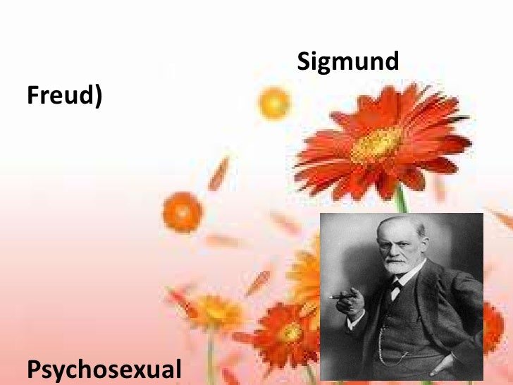 SigmundFreud)Psychosexual