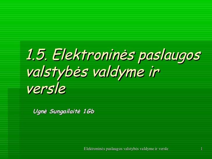1.5. Εlektroninės paslaugosvalstybės valdyme irversle Ugnė Sungailaitė 1Gb                 Elektroninės paslaugos valstybė...