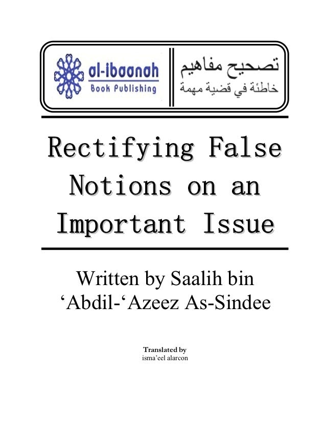 Rectifying False  Notions on an Important Issue  Written by Saalih bin'Abdil-'Azeez As-Sindee         Translated by       ...