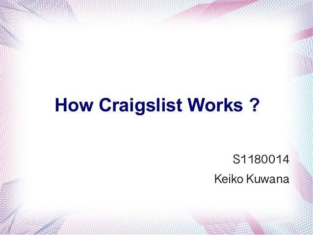 How Craigslist Works ?                   S1180014                 Keiko Kuwana