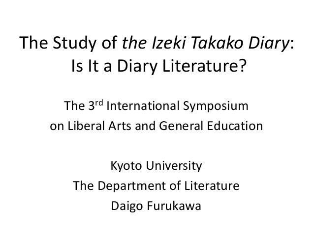 The Study of the Izeki Takako Diary:      Is It a Diary Literature?     The 3rd International Symposium   on Liberal Arts ...