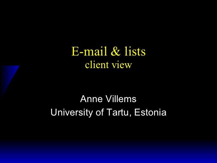 E-mail & lists client view Anne Villems University of Tartu, Estonia