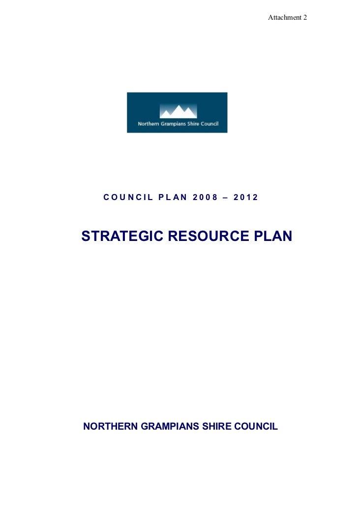 Attachment 2        COUNCIL PLAN 2008 – 2012    STRATEGIC RESOURCE PLAN     NORTHERN GRAMPIANS SHIRE COUNCIL