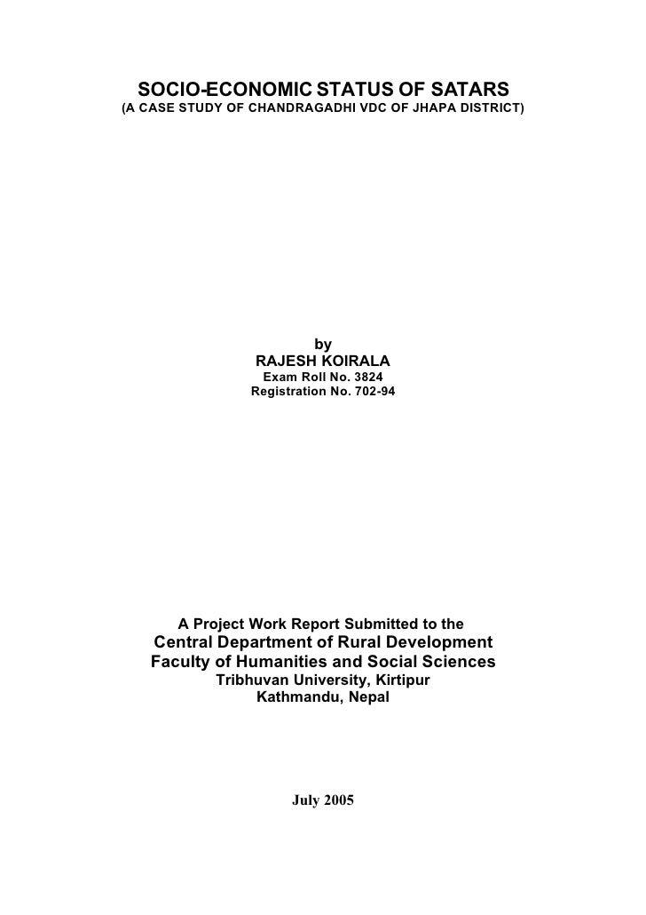 SOCIO-ECONOMIC STATUS OF SATARS (A CASE STUDY OF CHANDRAGADHI VDC OF JHAPA DISTRICT)                            by        ...