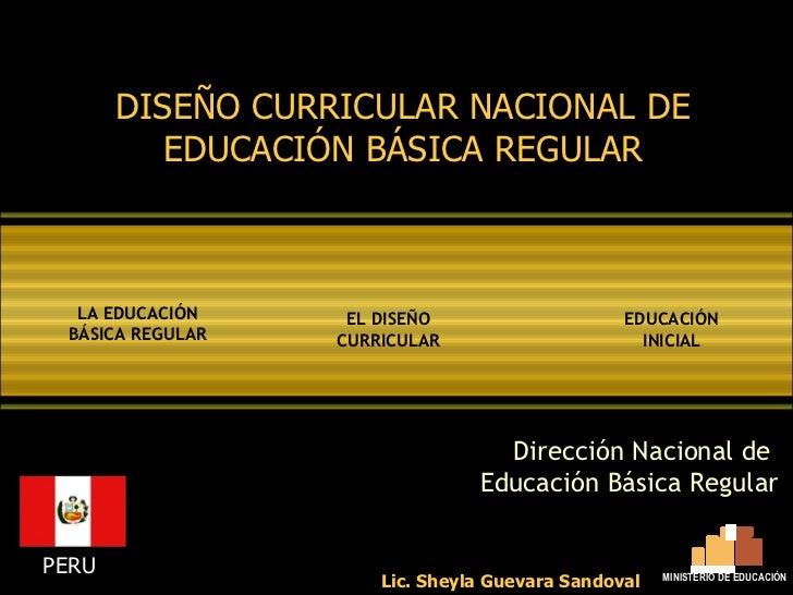 DISEÑO CURRICULAR NACIONAL DE EDUCACIÓN BÁSICA REGULAR Dirección Nacional de  Educación Básica Regular PERU EDUCACIÓN INIC...