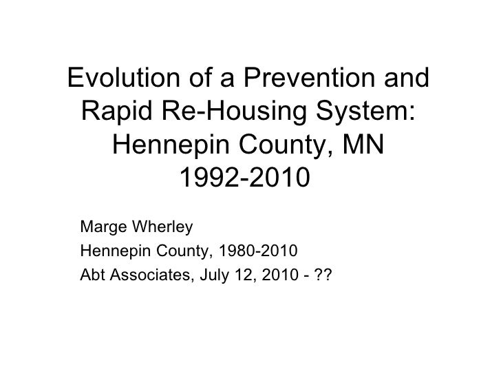 Evolution of a Prevention and Rapid Re-Housing System: Hennepin County, MN 1992-2010  Marge Wherley Hennepin County, 1980-...