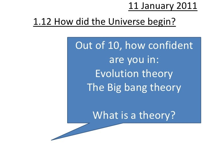 11 January 20111.12 How did the Universe begin?         Out of 10, how confident                are you in:             Ev...