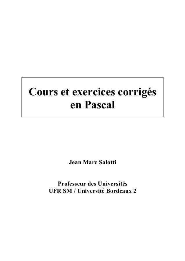 Cours et exercices corrigés        en Pascal          Jean Marc Salotti      Professeur des Universités    UFR SM / Univer...