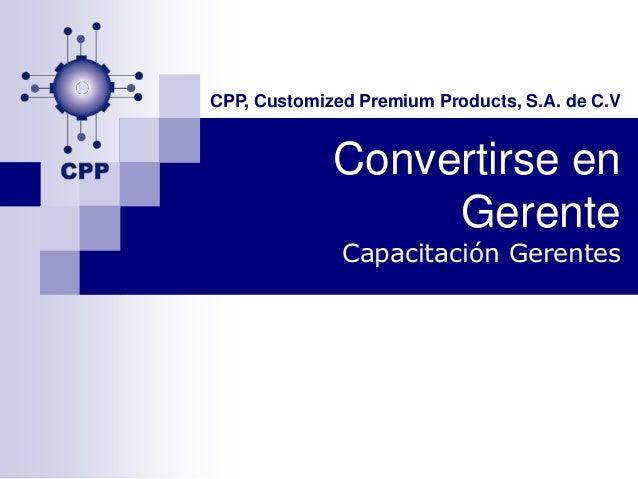 CPP, Customized Premium Products, S.A. de C.V             Convertirse en                  Gerente              Capacitació...