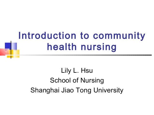 Introduction to communityhealth nursingLily L. HsuSchool of NursingShanghai Jiao Tong University