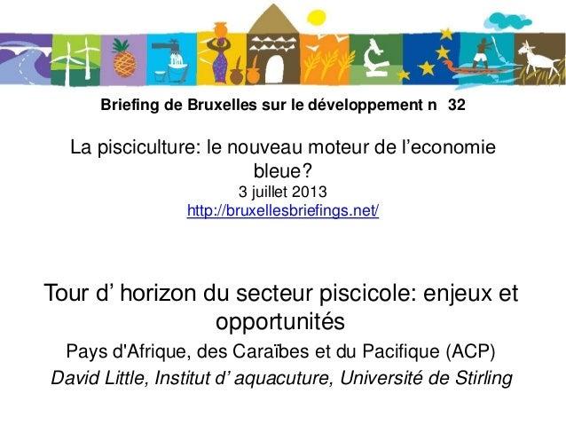 Briefing de Bruxelles sur le développement n 32 La pisciculture: le nouveau moteur de l'economie bleue? 3 juillet 2013 htt...