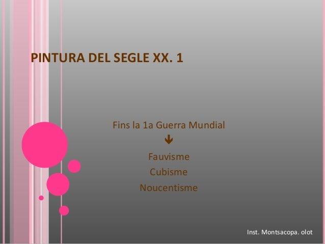 PINTURA DEL SEGLE XX. 1 Fins la 1a Guerra Mundial  Fauvisme Cubisme Noucentisme Inst. Montsacopa. olot